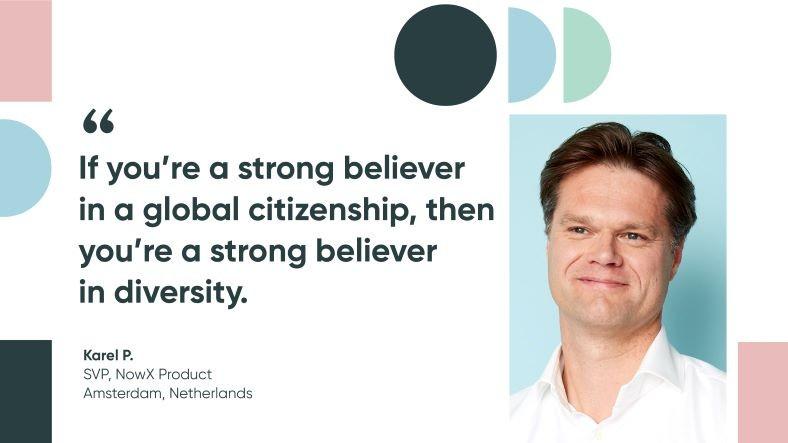 Karel P, SVP NowX product at ServiceNow: If you're a strong believer in a global citizenship, then you're a strong believer in diversity.